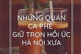 Những quán cà phê giữ trọn hồi ức Hà Nội xưa