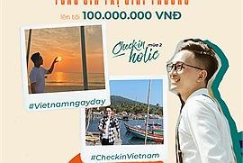 HOT: Cuộc thi ảnh du lịch Checkin-holic mùa 2 - Việt Nam ngay đây chính thức khởi động, tổng giải thưởng lên tới 100 triệu
