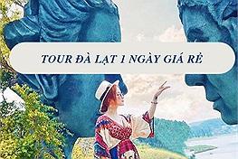 Vì sao tour Đà Lạt 1 ngày giá rẻ lại đang là xu hướng du lịch thịnh hành năm 2021?